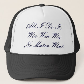 All I Do Is Win Win WinNo Mater What Trucker Hat