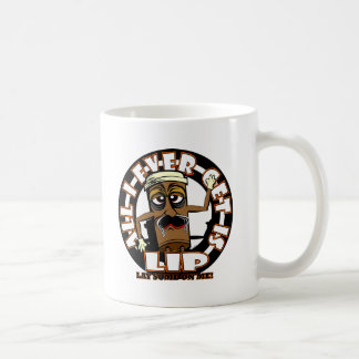 All I Ever Get Is Lip Coffee Mug