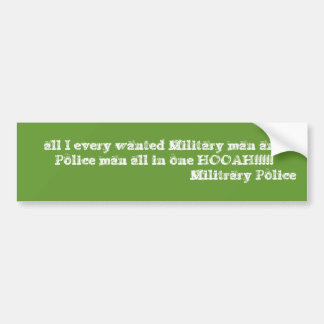 all I every wanted Military man and Police man ... Car Bumper Sticker