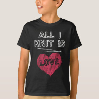 All I Knit Is Love Funny Knitting Gift T-Shirt