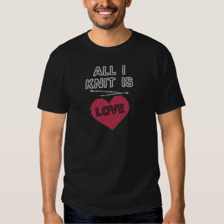 All I Knit Is Love Funny Knitting Gift Tee Shirt