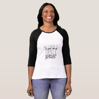 All I Need A Bit Of Coffee & A Whole Lot Of Jesus T-Shirt