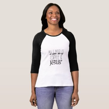 de_look All I Need A Bit Of Coffee & A Whole Lot Of Jesus T-Shirt