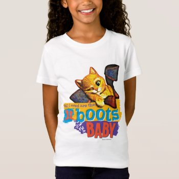 All I Need Are Boots Baby T-shirt by pussinboots at Zazzle