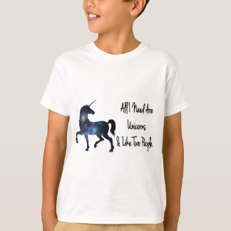 All I need Are Unicorns and Like Two People T-Shirt