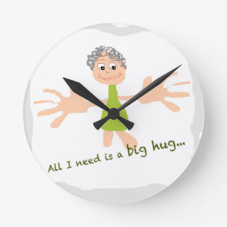 All I need is a big hug - Graphic and text Round Clock