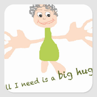All I need is a big hug - Graphic and text Square Sticker