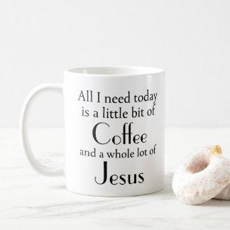All I Need Is a Little Bit of Coffee and  Jesus Coffee Mug