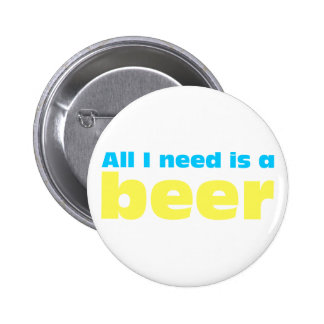 All I need is A more beer 2 Inch Round Button