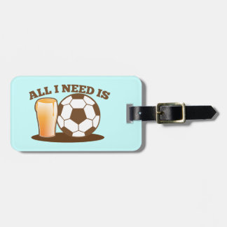 All I Need is Beer and Soccer (Football ball) Tags For Bags