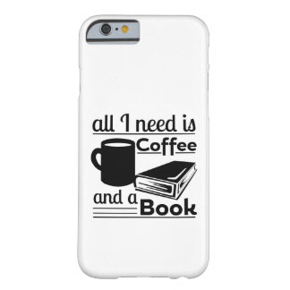 All I need is Coffee and a Book Barely There iPhone 6 Case