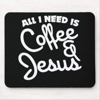 All I need is coffee and Jesus Mouse Pad