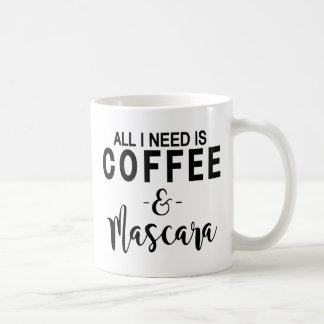 All I Need Is Coffee and Mascara Coffee Mug