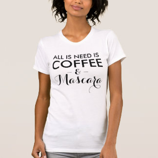 All I need is coffee and mascara funny hipster Shirts