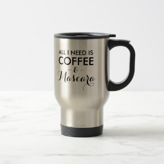 All I need is coffee and mascara funny quote hipst 15 Oz Stainless Steel Travel Mug