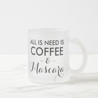 All I need is coffee and mascara funny quote hipst Frosted Glass Coffee Mug
