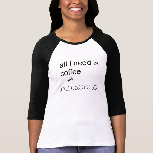 all I need is coffee and mascara T-Shirt