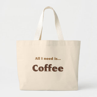 all i need is coffee large tote bag