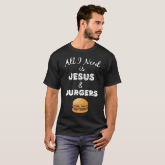 All I Need is Jesus & Burgers Christian Foodie T-Shirt