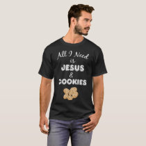 All I Need is Jesus & Cookies Christian Foodie T-Shirt