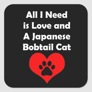 All I Need is Love and A Japanese Bobtail Cat Square Sticker