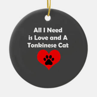All I Need is Love and A Tonkinese Cat Ceramic Ornament
