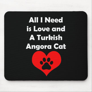 All I Need is Love and A Turkish Angora Cat Mouse Pad