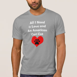 All I Need is Love and An American Curl Cat T-Shirt