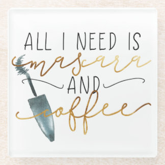 All I Need Is Mascara and Coffee Glass Coaster