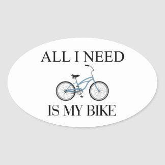 All I need is my bike! Oval Sticker