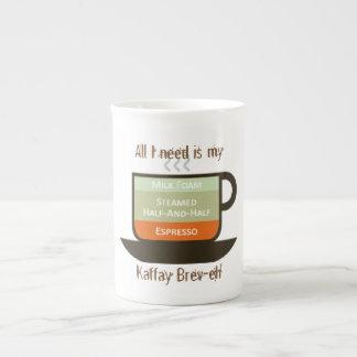 All I need is my Kaffay - Brev - eh Tea Cup
