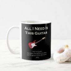 All I Need is This Guitar, Funny, Humor Coffee Mug