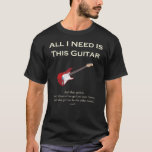 """All I Need is This Guitar, Funny, Humor T-Shirt<br><div class=""""desc"""">Perfect for the guitar lover in your life. This hilarious design features a fender strat and the saying &quot; All I need is this guitar... and that guitar, and those other guitars over there, and the guitars in that other room and... &quot; If you&#39;re crazy about guitars, a serious musician,...</div>"""