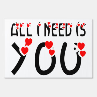 All I Need Is You Lawn Sign