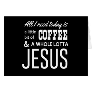All I Need Today Is a Little Bit of Coffee Card