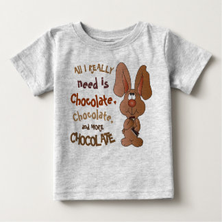 All I Really need is Chocolate - Easter Bunny Baby T-Shirt