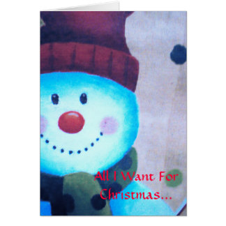 All I Want For Christmas... Card