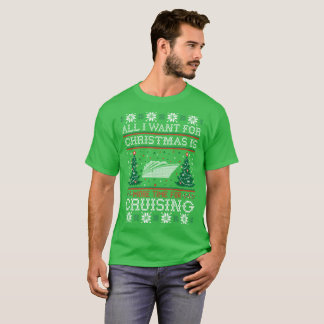 All I Want For Christmas Cruising Ugly Sweater Tee