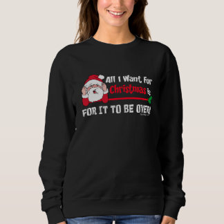 All I Want For Christmas Humor Sweatshirt