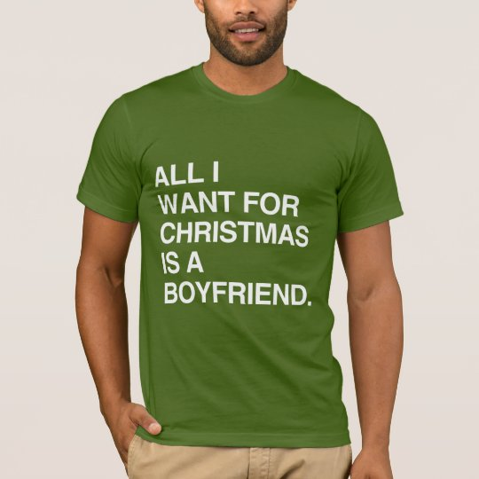 ALL I WANT FOR CHRISTMAS IS A BOYFRIEND -.png T-Shirt