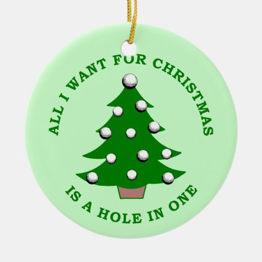 All I Want For Christmas Is A Hole In One Ceramic Ornament