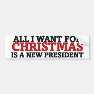 All I want for Christmas is a new president Car Bumper Sticker