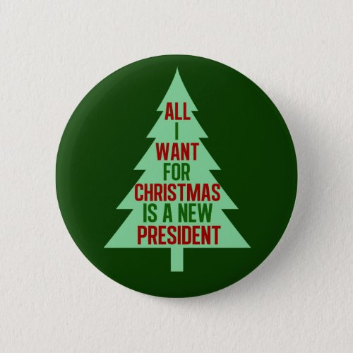 All I Want for Christmas is a New President Pinback Button