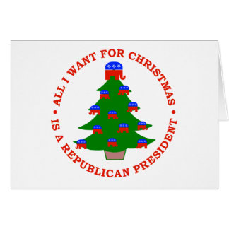 All I Want For Christmas Is A Republican President Greeting Card