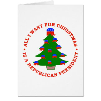 All I Want For Christmas Is A Republican President Card