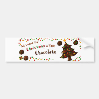 all I want for Christmas is chocolat bumpersticker Bumper Stickers
