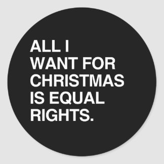 ALL I WANT FOR CHRISTMAS IS EQUAL RIGHTS CLASSIC ROUND STICKER