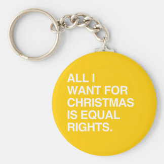 ALL I WANT FOR CHRISTMAS IS EQUAL RIGHTS KEYCHAINS