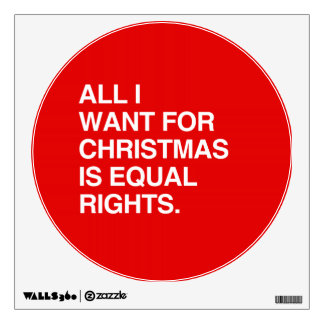 ALL I WANT FOR CHRISTMAS IS EQUAL RIGHTS -.png Wall Decal