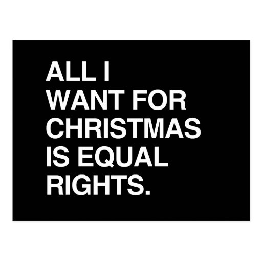 ALL I WANT FOR CHRISTMAS IS EQUAL RIGHTS POSTCARD